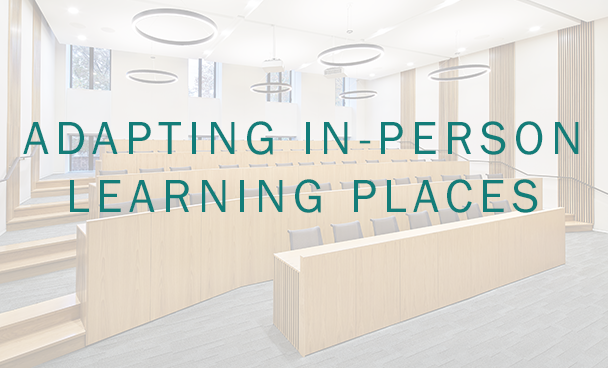 ADAPTING IN-PERSON LEARNING PLACES